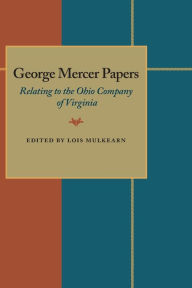 George Mercer Papers: Relating to the Ohio Company of Virginia - Lois Mulkearn