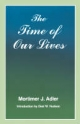 Time of Our Lives - Mortimer J. Adler