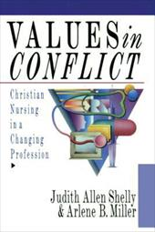Values in Conflict: Christian Nursing in a Changing Profession - Shelly, Judith A. / Miller, Arlene