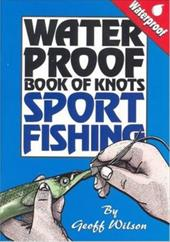 Waterproof Book of Knots: Sport Fishing Knots - Wilson, Geoff