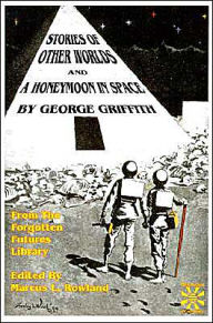 Stories of Other Worlds and a Honeymoon in Space: From the Forgotten Futures Library - George Chetwynd Griffith-Jones