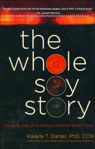 Whole Soy Story: The Dark Side of America's Favorite Health Food - Sally Fallon