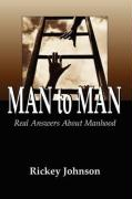 Man to Man Real Answers about Manhood