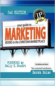 Your Guide To Marketing Books In The Christian Marketplace, Second Edition - Sarah Bolme