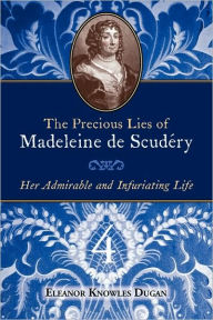 The Precious Lies Of Madeleine De Scudery - Eleanor Knowles Dugan