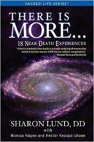 There Is More. . . 18 Near-Death Experiences - Sharon Phd. Lund, With Monica Hagen, With Hector Lopez Parra