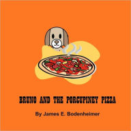 Bruno And The Porcupiney Pizza - James Bodenheimer