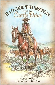 Badger Thurston and the Cattle Drive - Gus Brackett, Don Gill (Illustrator), Designed by Chantel Miller