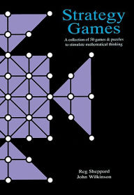 Strategy Games: A Collection of 50 Games and Puzzles to Stimulate Mathematical Thinking - Reg Sheppard