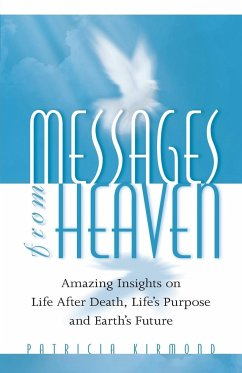 Messages from Heaven: Amazing Insights on Life After Death, Life's Purpose and Earth's Future - Kirmond, Patricia