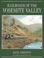 Railroads of the Yosemite Valley - Johnston, Hank / Law, James
