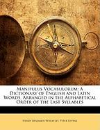 Manipulus Vocabulorum: A Dictionary of English and Latin Words, Arranged in the Alphabetical Order of the Last Syllables