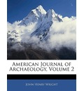 American Journal of Archaeology, Volume 2 - John Henry Wright