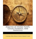 Analysis of Mixed Paints, Color Pigments, and Varnishes - Clifford Dyer Holley