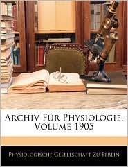Archiv Fa'R Physiologie, Volume 1905