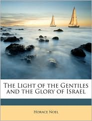 The Light of the Gentiles and the Glory of Israel - Horace Noel