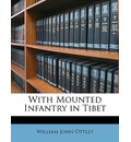 With Mounted Infantry in Tibet - William John Ottley