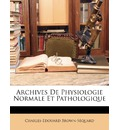 Archives de Physiologie Normale Et Pathologique - Charles-Edouard Brown-Squard