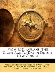 Pygmies & Papuans: The Stone Age To-Day in Dutch New Guinea - Alexander Frederick Richmond Wollaston, Alfred Cort Haddon, William Robert Ogilvie-Grant