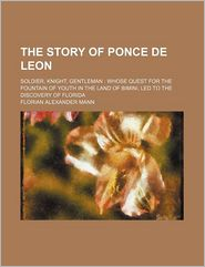The Story Of Ponce De Leon; Soldier, Knight, Gentleman - Florian Alexander Mann
