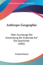 Anthropo-Geographie - Friedrich Ratzel