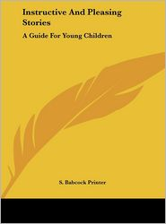 Instructive and Pleasing Stories: A Guide for Young Children - Babcock Printer S. Babcock Printer
