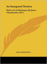 An Inaugural Oration: Delivered at Burlington by Jason Chamberlain (1811) - Jason Chamberlain