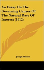 An Essay On The Governing Causes Of The Natural Rate Of Interest (1912) - Joseph Massie