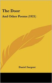 The Door: And Other Poems (1921) - Daniel Sargent