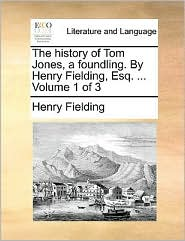 The history of Tom Jones, a foundling. By Henry Fielding, Esq. . Volume 1 of 3 - Henry Fielding