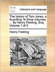 The history of Tom Jones, a foundling. In three volumes. . By Henry Fielding, Esq. Volume 1 of 3 - Henry Fielding