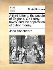 A third letter to the people of England. On liberty, taxes, and the application of public money. - John Shebbeare