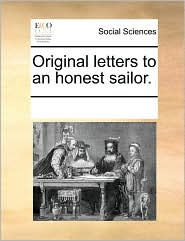 Original letters to an honest sailor. - See Notes Multiple Contributors