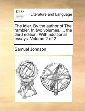 The idler. By the author of The rambler. In two volumes. . the third edition. With additional essays. Volume 2 of 2 - Samuel Johnson