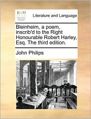 Bleinheim, a poem, inscrib'd to the Right Honourable Robert Harley, Esq. The third edition. - John Philips