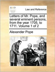Letters of Mr. Pope, and several eminent persons, from the year 1705, to 1711. Volume 1 of 2 - Alexander Pope