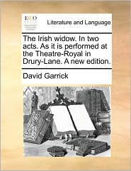 The Irish widow. In two acts. As it is performed at the Theatre-Royal in Drury-Lane. A new edition. - David Garrick