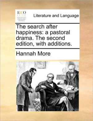 The search after happiness: a pastoral drama. The second edition, with additions. - Hannah More