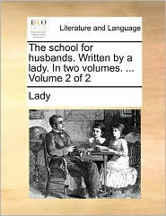 The school for husbands. Written by a lady. In two volumes. ... Volume 2 of 2 - Lady