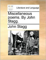 Miscellaneous Poems. By John Stagg.