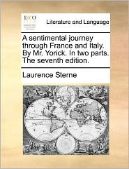 A sentimental journey through France and Italy. By Mr. Yorick. In two parts. The seventh edition. - Laurence Sterne
