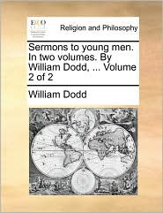 Sermons to Young Men. in Two Volumes. by William Dodd, ... Volume 2 of 2
