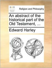 An abstract of the historical part of the Old Testament, ... - Edward Harley