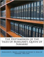 The Heptameron of the Tales of Margaret, Queen of Navarre - Created by Marguerite Queen Consort of Henry II