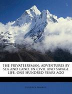 The Privateersman; Adventures by Sea and Land, in Civil and Savage Life, One Hundred Years Ago
