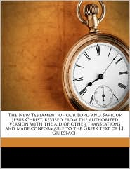 The New Testament of our Lord and Saviour Jesus Christ, revised from the authorized version with the aid of other translations and made conformable to the Greek text of J.J. Griesbach - Edgar Taylor, Charles Whittingham