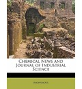 Chemical News and Journal of Industrial Science - Anonymous