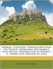 Hebraic Literature; Translations from the Talmud, Midrashim and Kabbala, with Special Introduction by Maurice H. Harris, D.D. [Edition de Luxe]