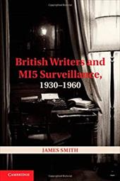 British Writers and MI5 Surveillance, 1930-1960 - Smith, James