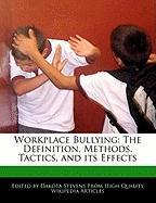 Workplace Bullying: The Definition, Methods, Tactics, and Its Effects